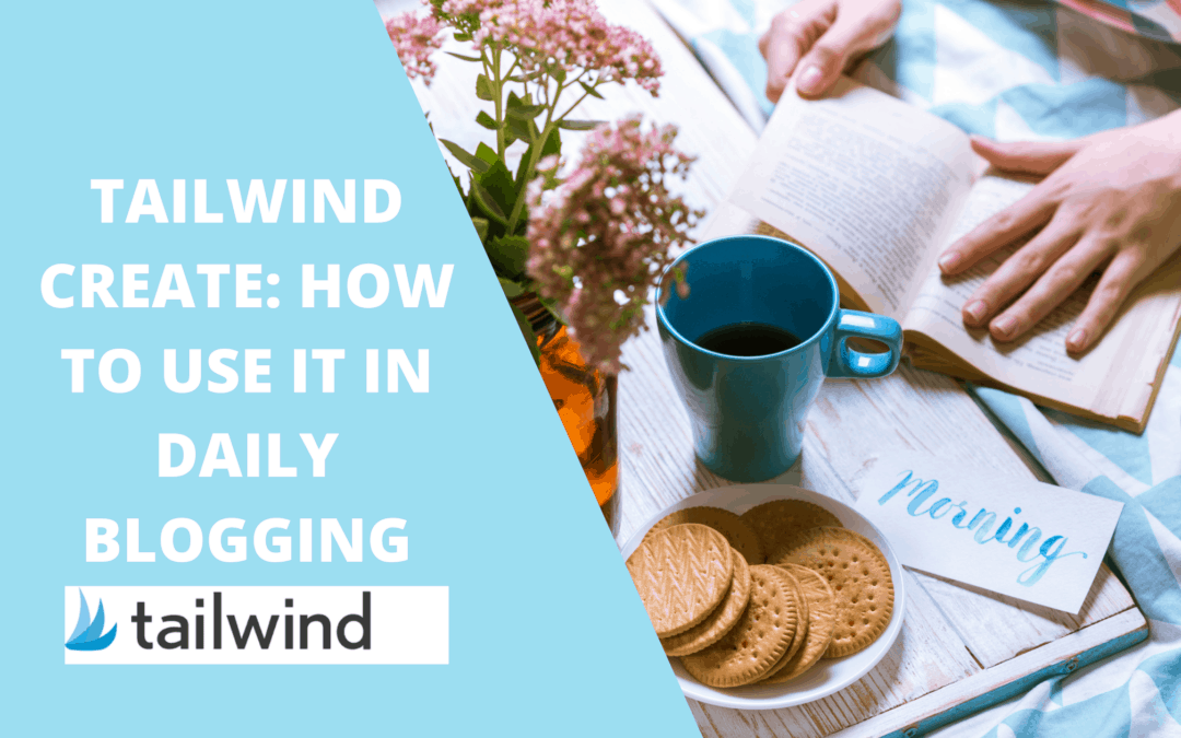 TAILWIND CREATE: HOW TO USE IT IN DAILY BLOGGING