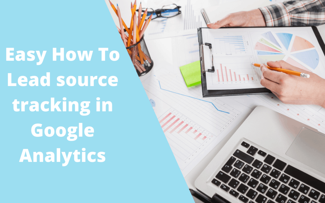 Easy How To: Lead Source Tracking in Google Analytics