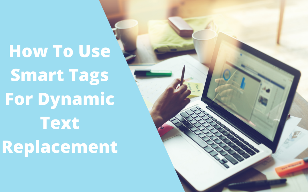 How To Use Smart Tags For Dynamic Text Replacement