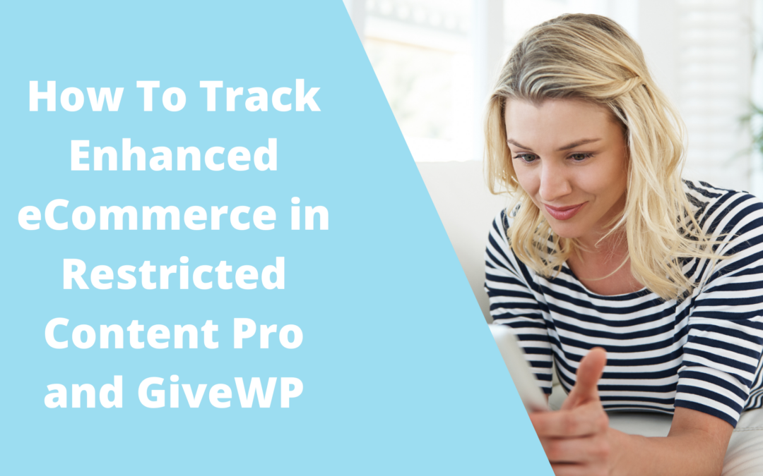 How To Track Enhanced eCommerce in Restricted Content Pro and GiveWP