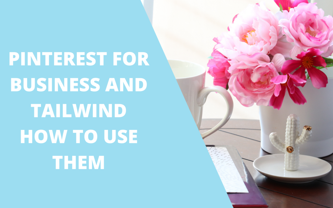 PINTEREST FOR BUSINESS AND TAILWIND HOW TO USE THEM